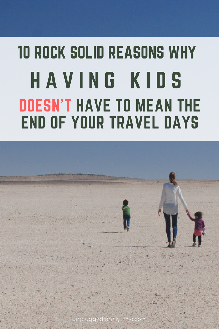 Travel with Kids - why you should do it Unplugged Family Time